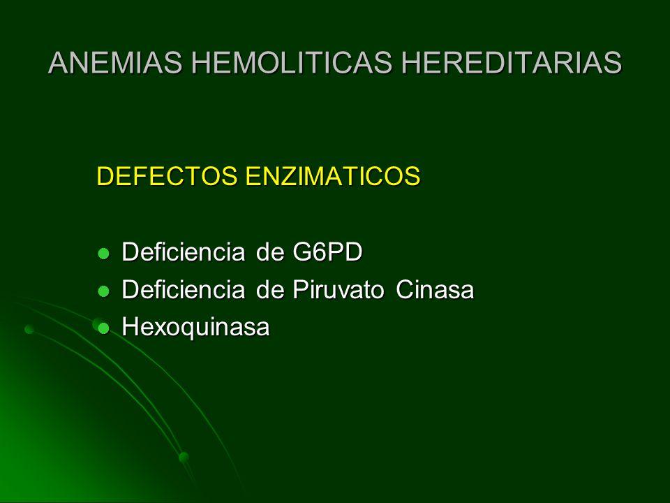 ANEMIAS HEMOLITICAS HEREDITARIAS DEFECTOS ENZIMATICOS Deficiencia de G6PD Deficiencia de G6PD Deficiencia de Piruvato Cinasa Deficiencia de Piruvato C