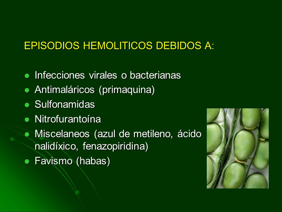 EPISODIOS HEMOLITICOS DEBIDOS A: Infecciones virales o bacterianas Infecciones virales o bacterianas Antimaláricos (primaquina) Antimaláricos (primaqu