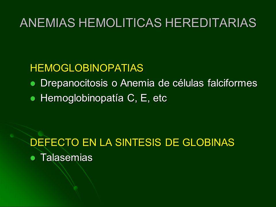 ANEMIAS HEMOLITICAS HEREDITARIAS HEMOGLOBINOPATIAS Drepanocitosis o Anemia de células falciformes Drepanocitosis o Anemia de células falciformes Hemog