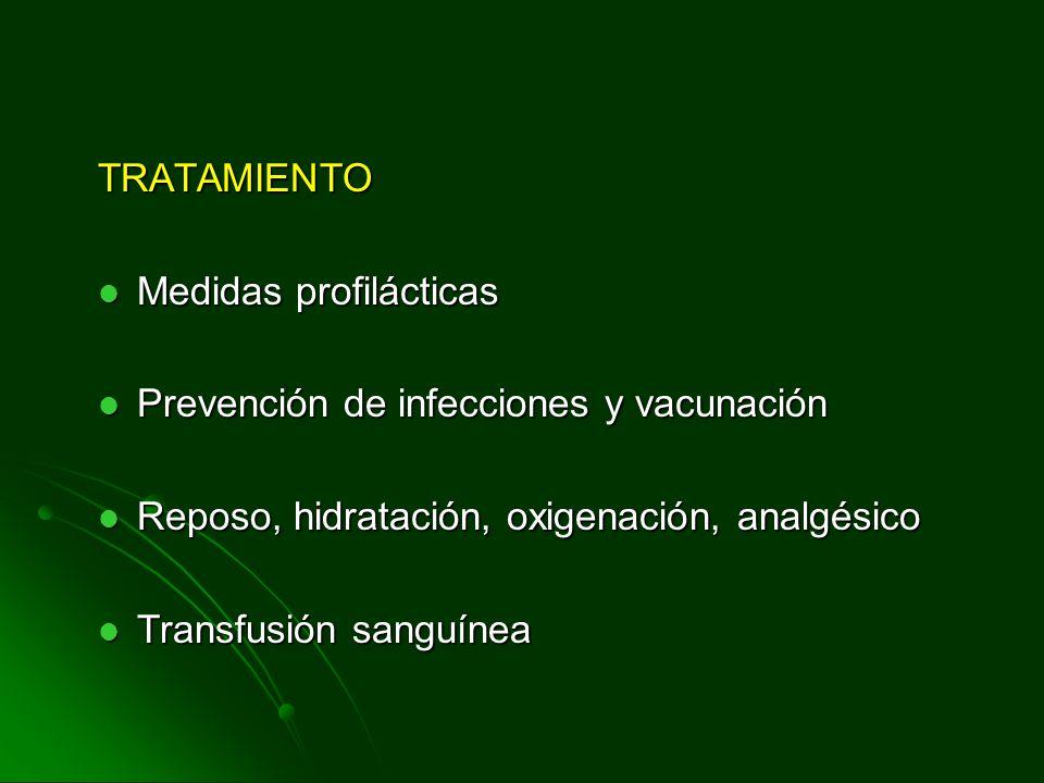 TRATAMIENTO Medidas profilácticas Medidas profilácticas Prevención de infecciones y vacunación Prevención de infecciones y vacunación Reposo, hidratac