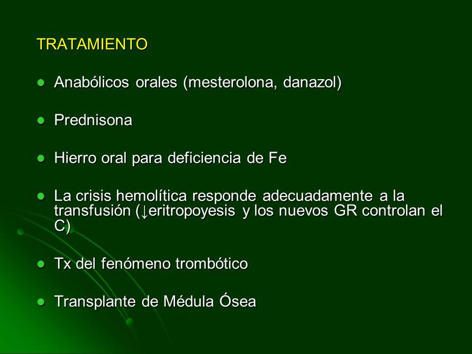 TRATAMIENTO Anabólicos orales (mesterolona, danazol) Anabólicos orales (mesterolona, danazol) Prednisona Prednisona Hierro oral para deficiencia de Fe