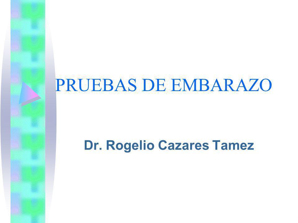 PRUEBAS DE EMBARAZO Dr. Rogelio Cazares Tamez