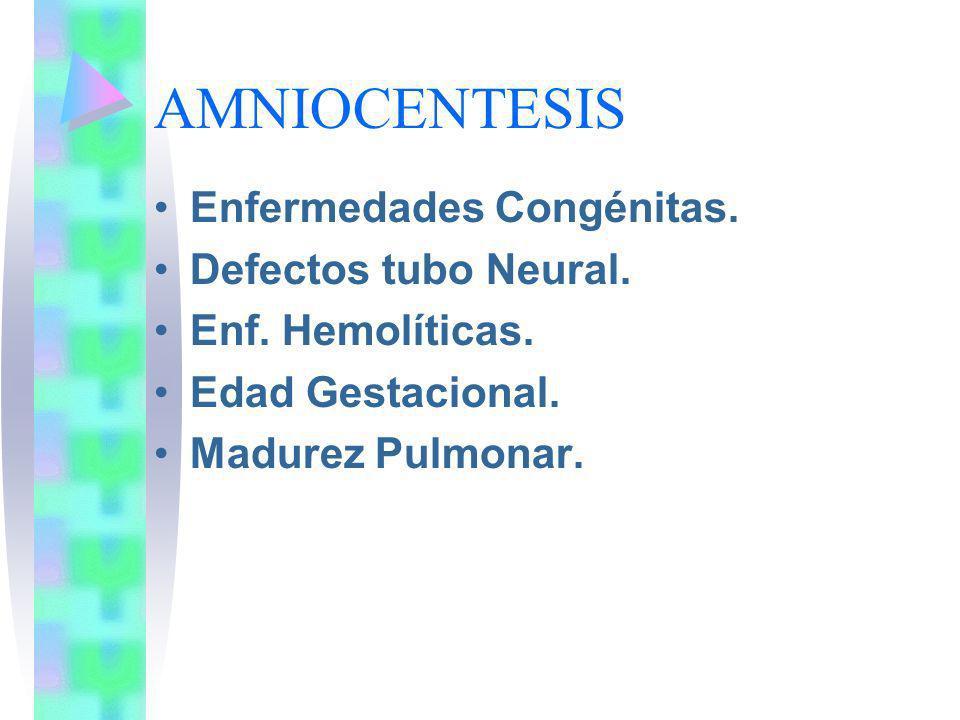 AMNIOCENTESIS Enfermedades Congénitas. Defectos tubo Neural. Enf. Hemolíticas. Edad Gestacional. Madurez Pulmonar.