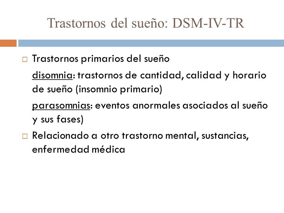 Trastornos del sueño: DSM-IV-TR Trastornos primarios del sueño disomnia: trastornos de cantidad, calidad y horario de sueño (insomnio primario) paraso