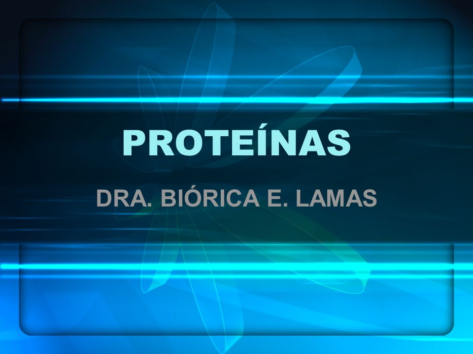 PROTEÍNAS DRA. BIÓRICA E. LAMAS