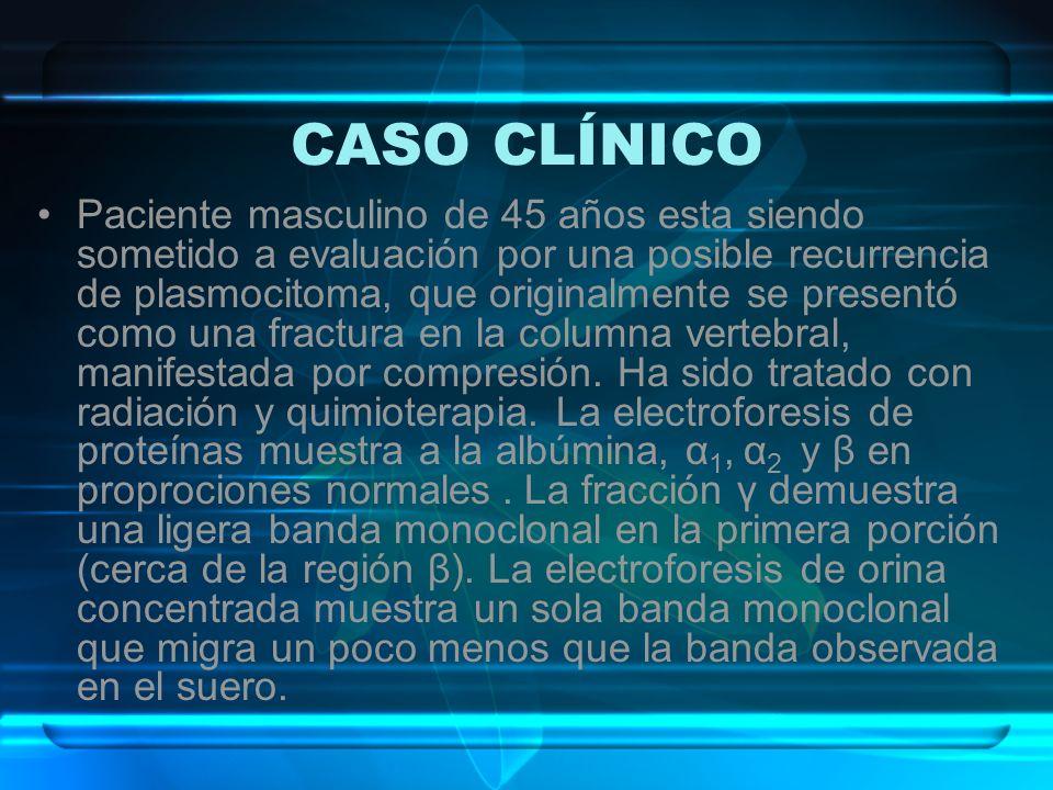 CASO CLÍNICO Paciente masculino de 45 años esta siendo sometido a evaluación por una posible recurrencia de plasmocitoma, que originalmente se present