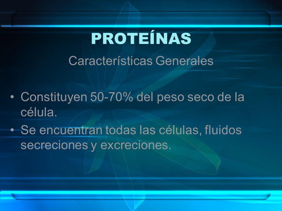 Características Generales Constituyen 50-70% del peso seco de la célula. Se encuentran todas las células, fluidos secreciones y excreciones.