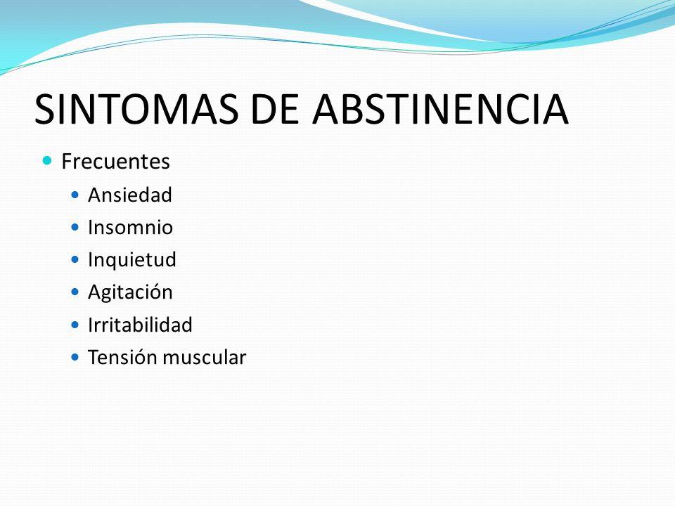 SINTOMAS DE ABSTINENCIA Frecuentes Ansiedad Insomnio Inquietud Agitación Irritabilidad Tensión muscular