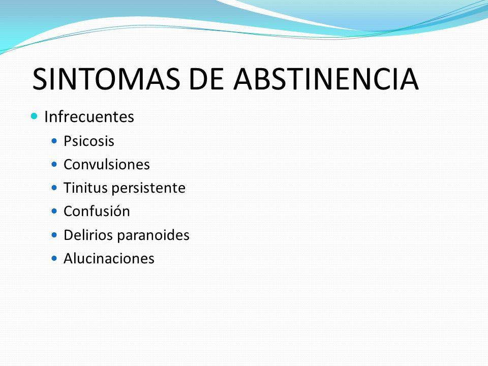 SINTOMAS DE ABSTINENCIA Infrecuentes Psicosis Convulsiones Tinitus persistente Confusión Delirios paranoides Alucinaciones