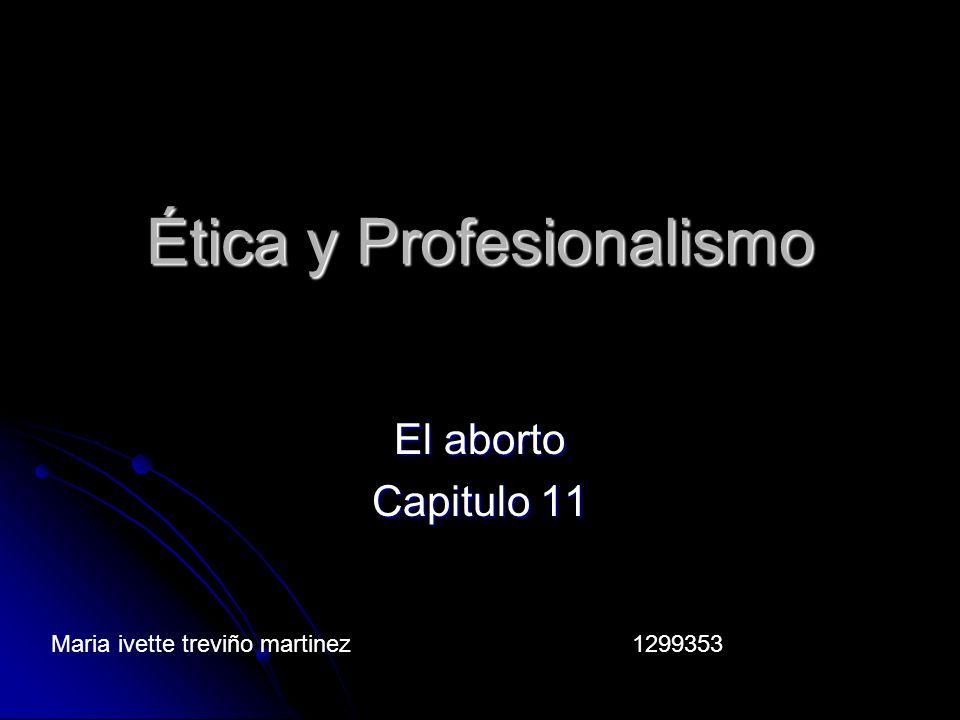 Ética y Profesionalismo El aborto Capitulo 11 Maria ivette treviño martinez 1299353