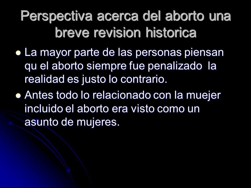 Perspectiva acerca del aborto una breve revision historica La mayor parte de las personas piensan qu el aborto siempre fue penalizado la realidad es j