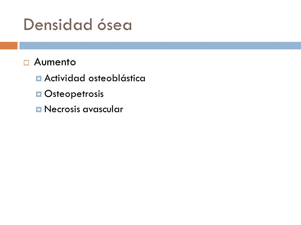 Densidad ósea Aumento Actividad osteoblástica Osteopetrosis Necrosis avascular