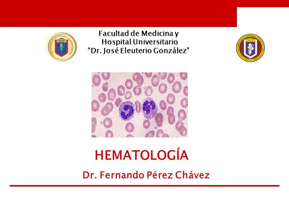 Facultad de Medicina y Hospital Universitario Dr. José Eleuterio González HEMATOLOGÍA Dr.