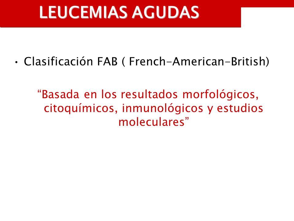 LEUCEMIAS AGUDAS Clasificación FAB ( French-American-British) Basada en los resultados morfológicos, citoquímicos, inmunológicos y estudios moleculares