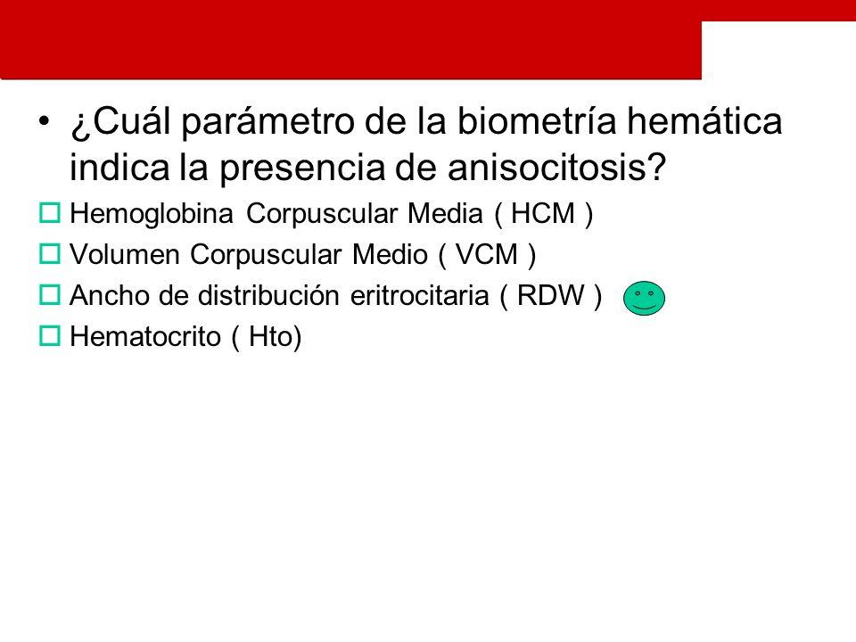 ¿Cuál parámetro de la biometría hemática indica la presencia de anisocitosis.
