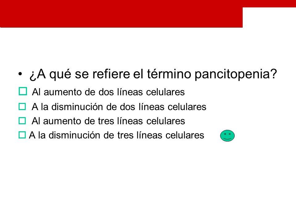 ¿A qué se refiere el término pancitopenia.