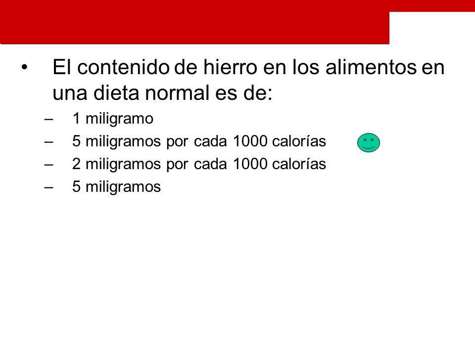 El contenido de hierro en los alimentos en una dieta normal es de: –1 miligramo –5 miligramos por cada 1000 calorías –2 miligramos por cada 1000 calorías –5 miligramos