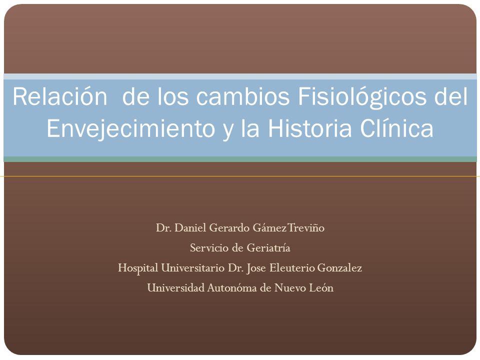 Dr. Daniel Gerardo Gámez Treviño Servicio de Geriatría Hospital Universitario Dr. Jose Eleuterio Gonzalez Universidad Autonóma de Nuevo León Relación