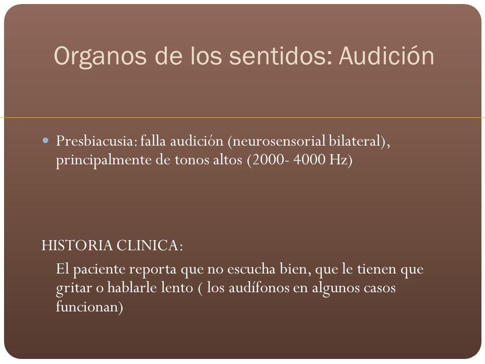 Organos de los sentidos: Audición Presbiacusia: falla audición (neurosensorial bilateral), principalmente de tonos altos (2000- 4000 Hz) HISTORIA CLIN