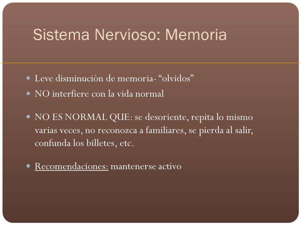 Sistema Nervioso: Memoria Leve disminución de memoria- olvidos NO interfiere con la vida normal NO ES NORMAL QUE: se desoriente, repita lo mismo varia