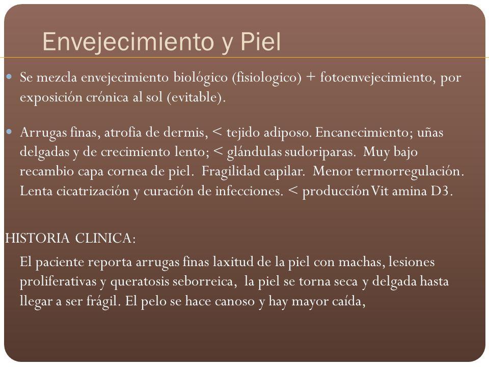 Envejecimiento y Piel Se mezcla envejecimiento biológico (fisiologico) + fotoenvejecimiento, por exposición crónica al sol (evitable). Arrugas finas,