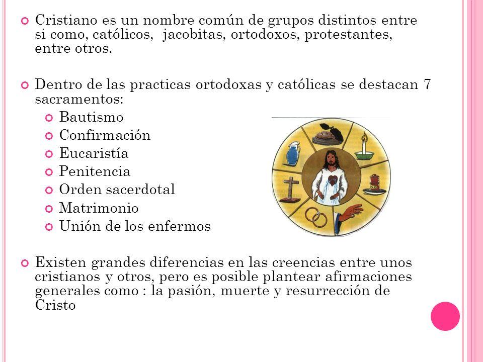 Cristiano es un nombre común de grupos distintos entre si como, católicos, jacobitas, ortodoxos, protestantes, entre otros. Dentro de las practicas or