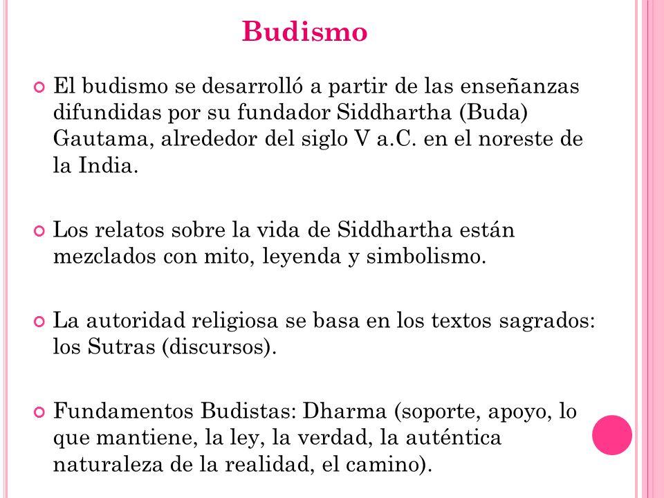 Budismo El budismo se desarrolló a partir de las enseñanzas difundidas por su fundador Siddhartha (Buda) Gautama, alrededor del siglo V a.C. en el nor
