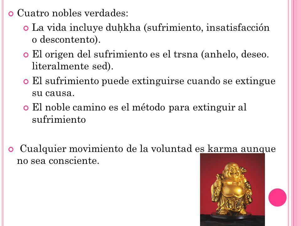 Cuatro nobles verdades: La vida incluye du kha (sufrimiento, insatisfacción o descontento). El origen del sufrimiento es el trsna (anhelo, deseo. lite