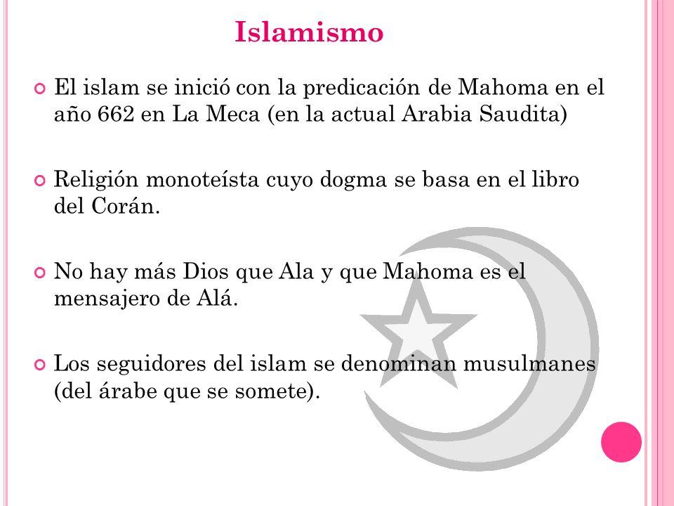 Islamismo El islam se inició con la predicación de Mahoma en el año 662 en La Meca (en la actual Arabia Saudita) Religión monoteísta cuyo dogma se bas