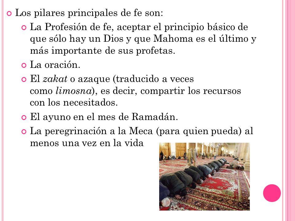 Los pilares principales de fe son: La Profesión de fe, aceptar el principio básico de que sólo hay un Dios y que Mahoma es el último y más importante
