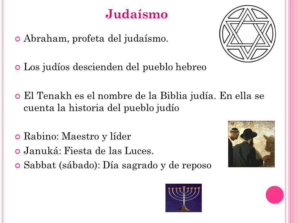 Judaísmo Abraham, profeta del judaísmo. Los judíos descienden del pueblo hebreo El Tenakh es el nombre de la Biblia judía. En ella se cuenta la histor