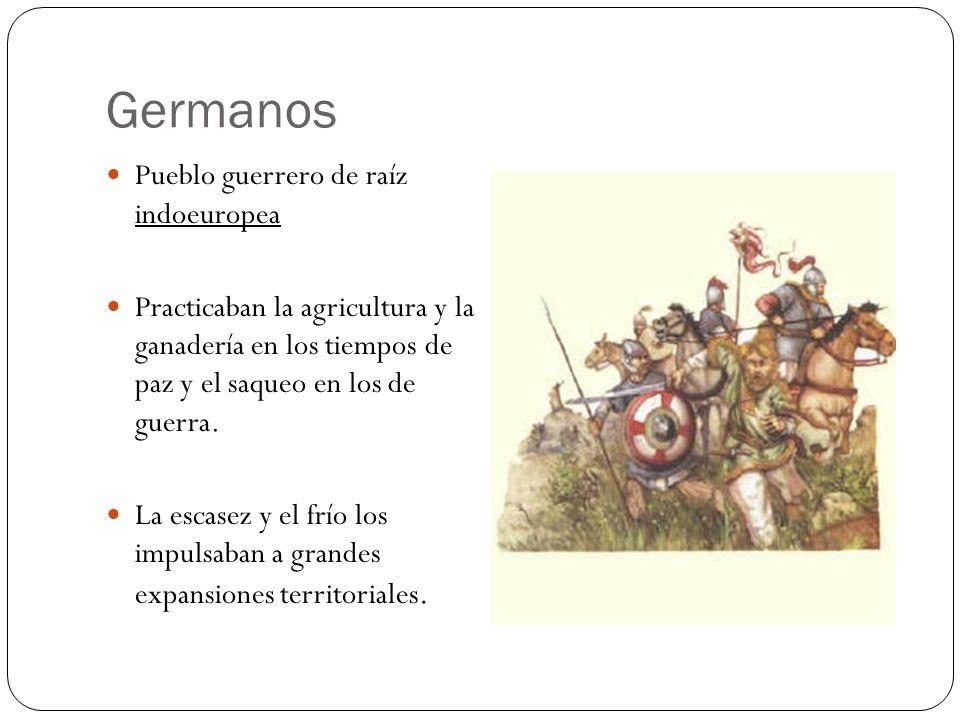 Germanos Pueblo guerrero de raíz indoeuropea Practicaban la agricultura y la ganadería en los tiempos de paz y el saqueo en los de guerra. La escasez