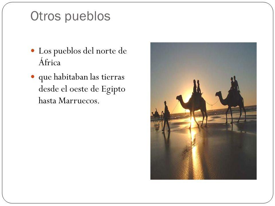 Otros pueblos Los pueblos del norte de África que habitaban las tierras desde el oeste de Egipto hasta Marruecos.