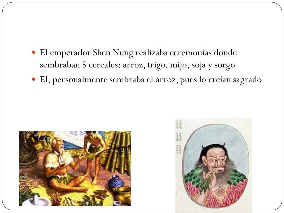 El emperador Shen Nung realizaba ceremonías donde sembraban 5 cereales: arroz, trigo, mijo, soja y sorgo El, personalmente sembraba el arroz, pues lo