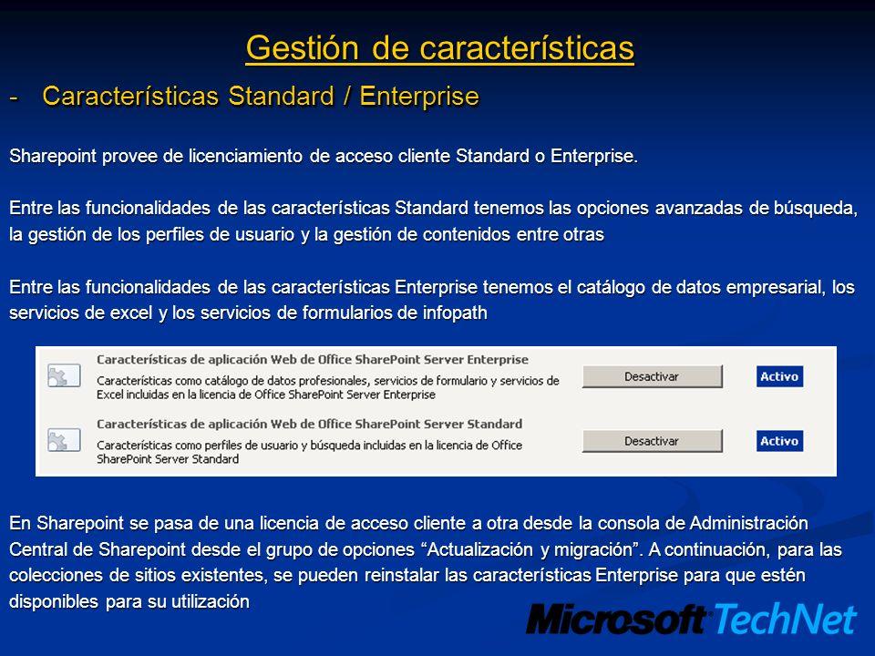 Gestión de características -Características Standard / Enterprise Sharepoint provee de licenciamiento de acceso cliente Standard o Enterprise. Entre l