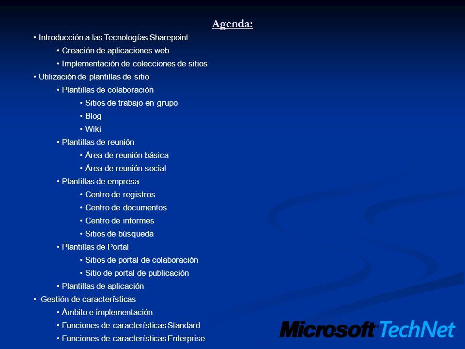 Agenda: Introducción a las Tecnologías Sharepoint Creación de aplicaciones web Implementación de colecciones de sitios Utilización de plantillas de si