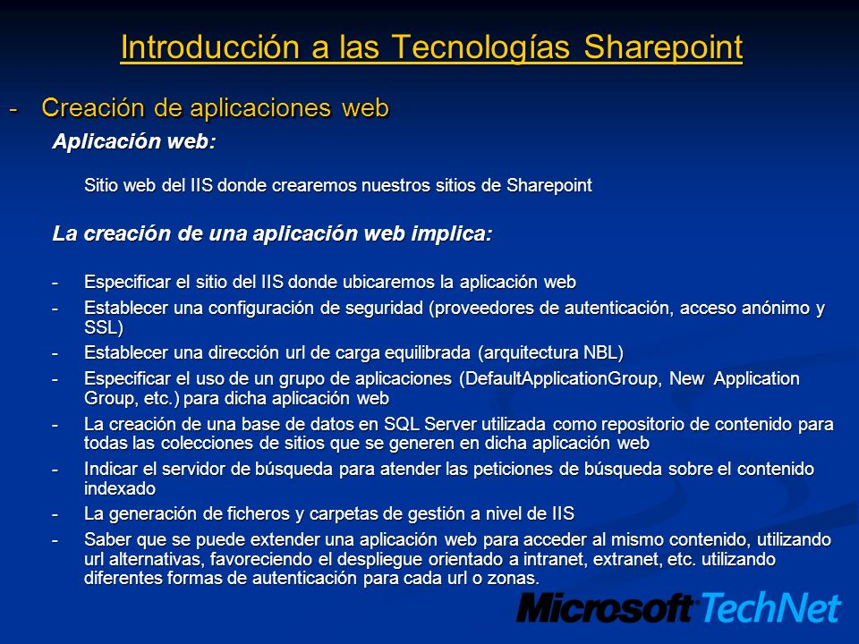 Introducción a las Tecnologías Sharepoint -Creación de aplicaciones web Aplicación web: Sitio web del IIS donde crearemos nuestros sitios de Sharepoin