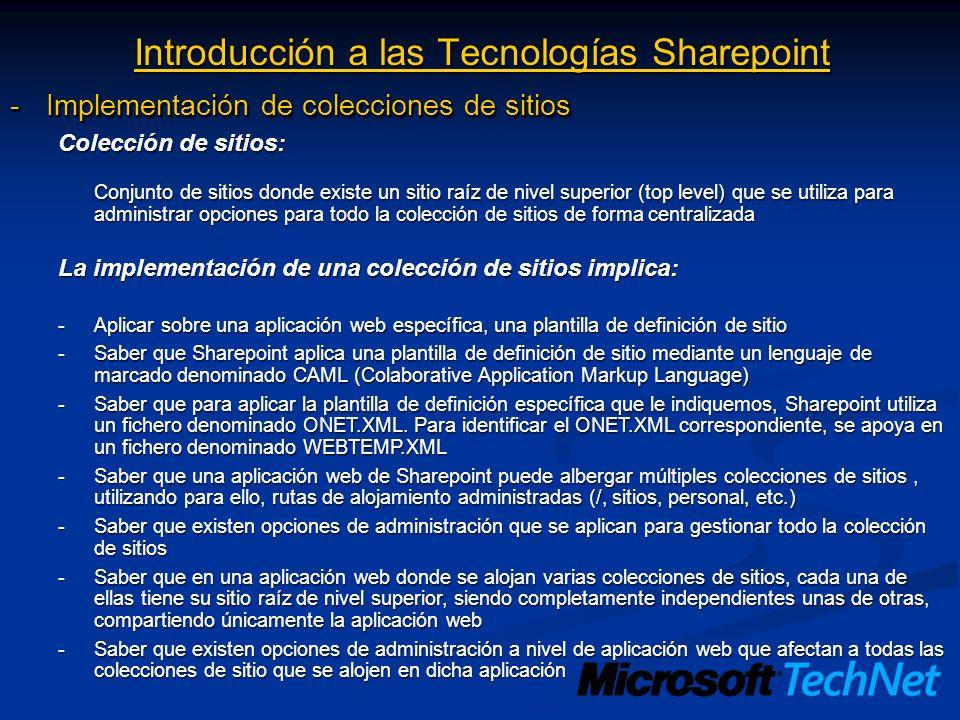 Introducción a las Tecnologías Sharepoint -Implementación de colecciones de sitios Colección de sitios: Conjunto de sitios donde existe un sitio raíz
