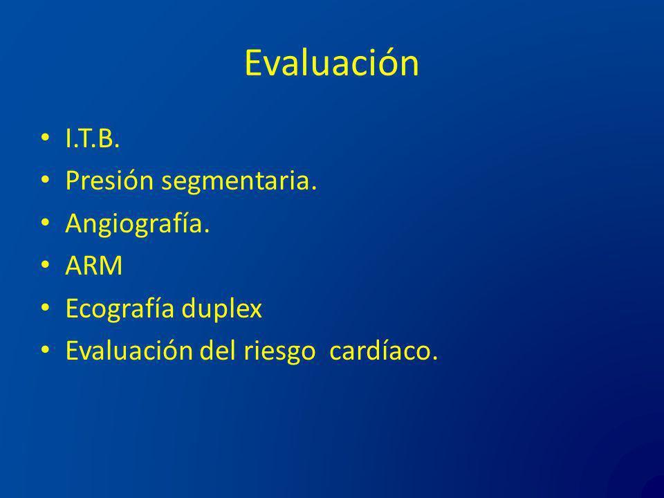 Evaluación I.T.B. Presión segmentaria. Angiografía. ARM Ecografía duplex Evaluación del riesgo cardíaco.