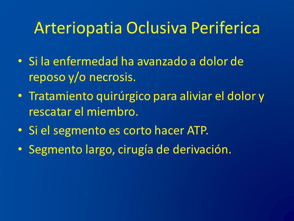 Arteriopatia Oclusiva Periferica Si la enfermedad ha avanzado a dolor de reposo y/o necrosis. Tratamiento quirúrgico para aliviar el dolor y rescatar