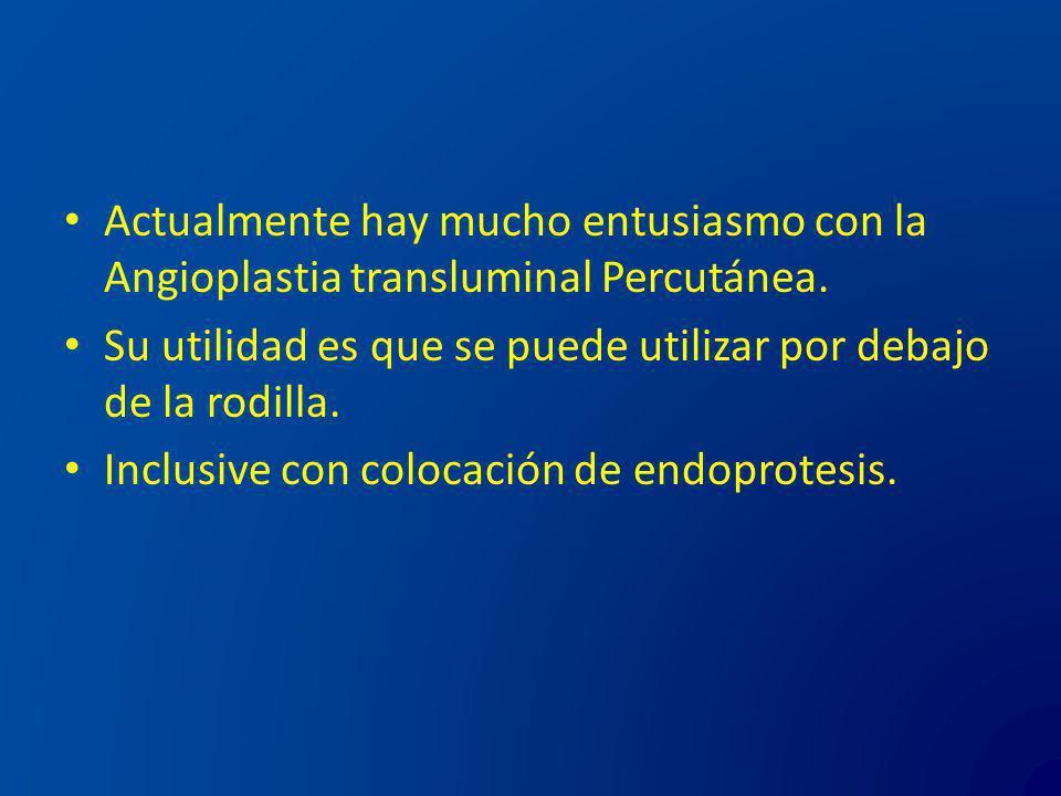 Actualmente hay mucho entusiasmo con la Angioplastia transluminal Percutánea. Su utilidad es que se puede utilizar por debajo de la rodilla. Inclusive