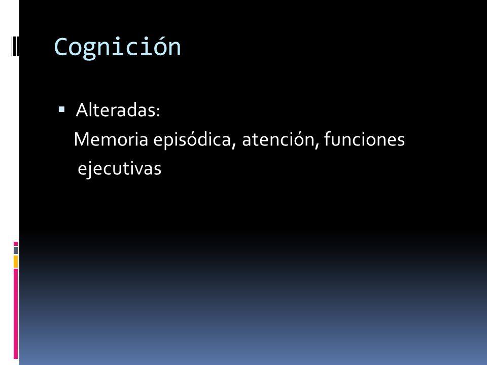 Cognición Alteradas: Memoria episódica, atención, funciones ejecutivas