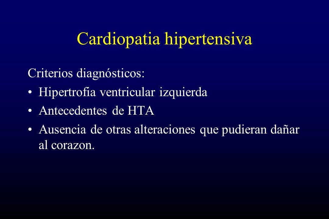 Cardiopatia hipertensiva Criterios diagnósticos: Hipertrofia ventricular izquierda Antecedentes de HTA Ausencia de otras alteraciones que pudieran dañ