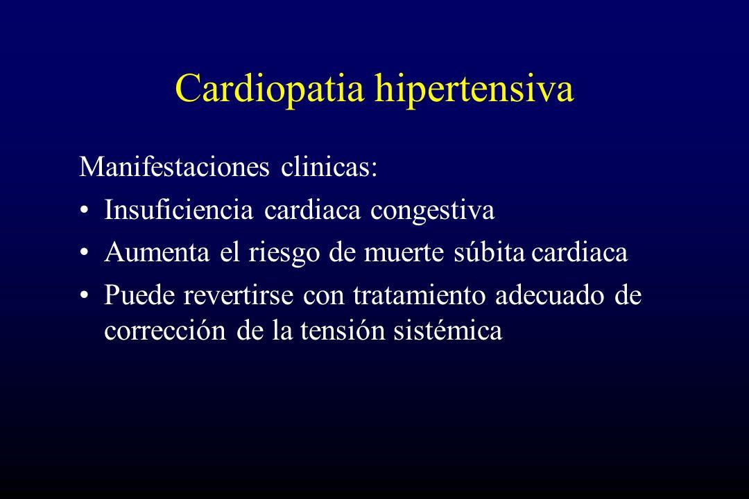 Manifestaciones clinicas: Insuficiencia cardiaca congestiva Aumenta el riesgo de muerte súbita cardiaca Puede revertirse con tratamiento adecuado de corrección de la tensión sistémica
