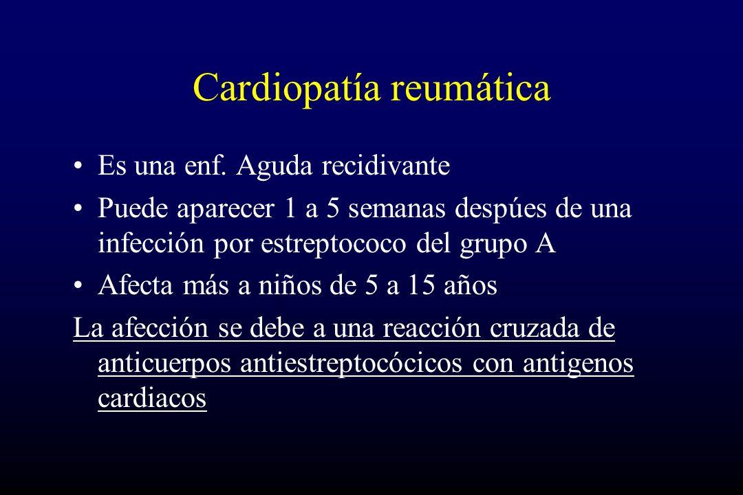 Cardiopatía reumática Es una enf. Aguda recidivante Puede aparecer 1 a 5 semanas despúes de una infección por estreptococo del grupo A Afecta más a ni