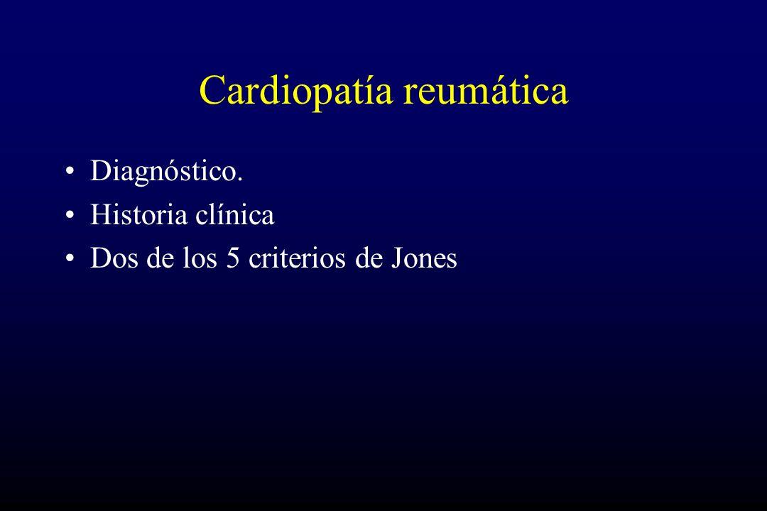 Cardiopatía reumática Diagnóstico. Historia clínica Dos de los 5 criterios de Jones