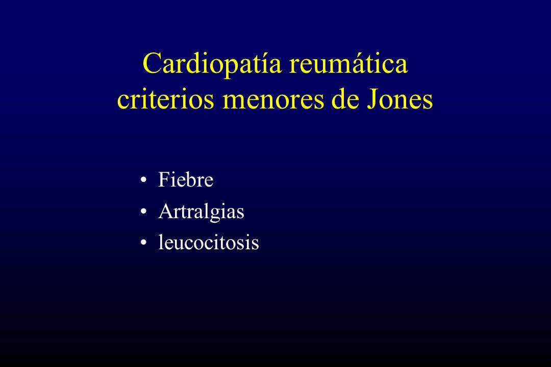 Cardiopatía reumática criterios menores de Jones Fiebre Artralgias leucocitosis