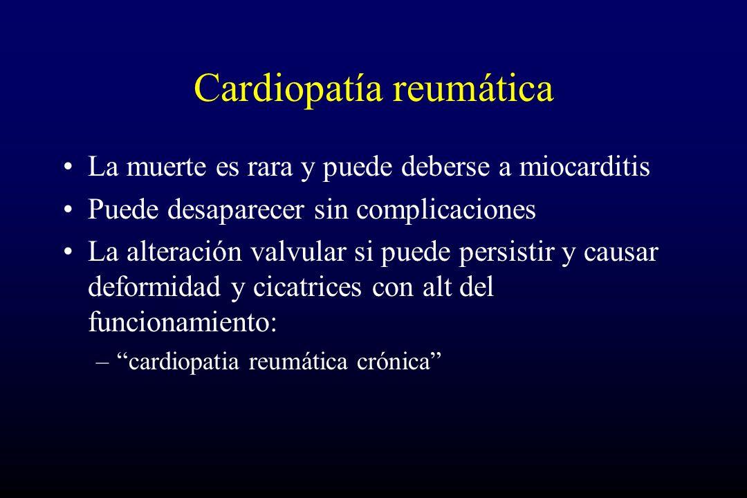Cardiopatía reumática La muerte es rara y puede deberse a miocarditis Puede desaparecer sin complicaciones La alteración valvular si puede persistir y causar deformidad y cicatrices con alt del funcionamiento: –cardiopatia reumática crónica