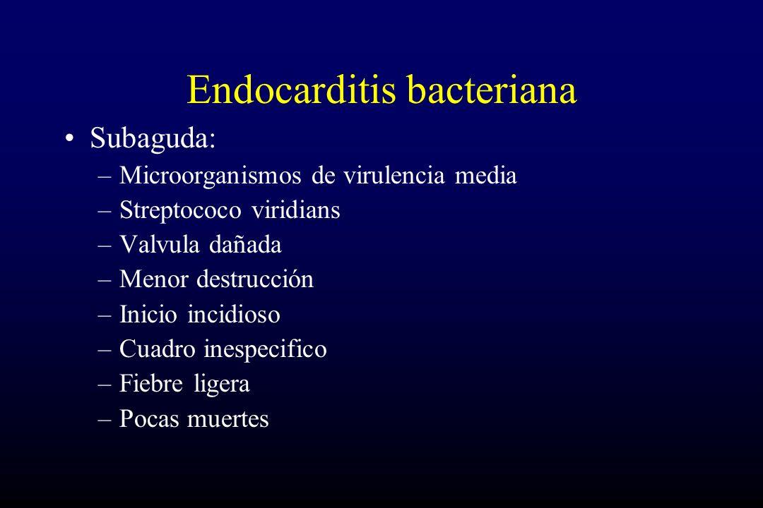 Endocarditis bacteriana Subaguda: –Microorganismos de virulencia media –Streptococo viridians –Valvula dañada –Menor destrucción –Inicio incidioso –Cuadro inespecifico –Fiebre ligera –Pocas muertes