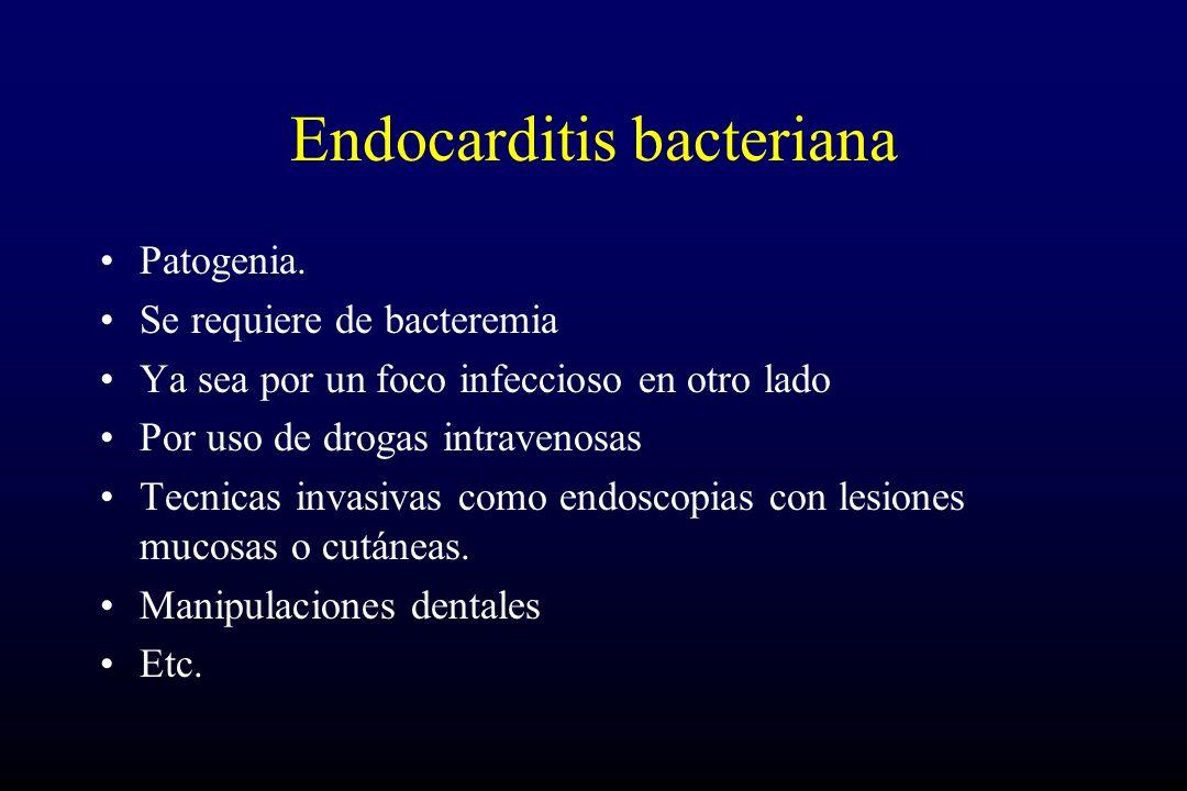 Endocarditis bacteriana Patogenia. Se requiere de bacteremia Ya sea por un foco infeccioso en otro lado Por uso de drogas intravenosas Tecnicas invasi